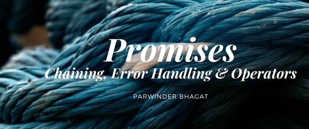 Cover image for Promises: Chaining, Error Handling & Operators