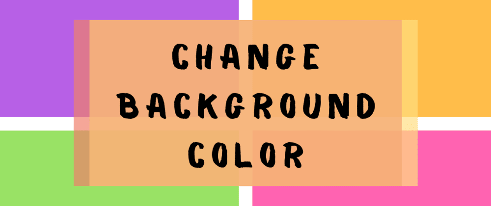 Cover image for Change the Background Color using JavaScript / HTML & CSS