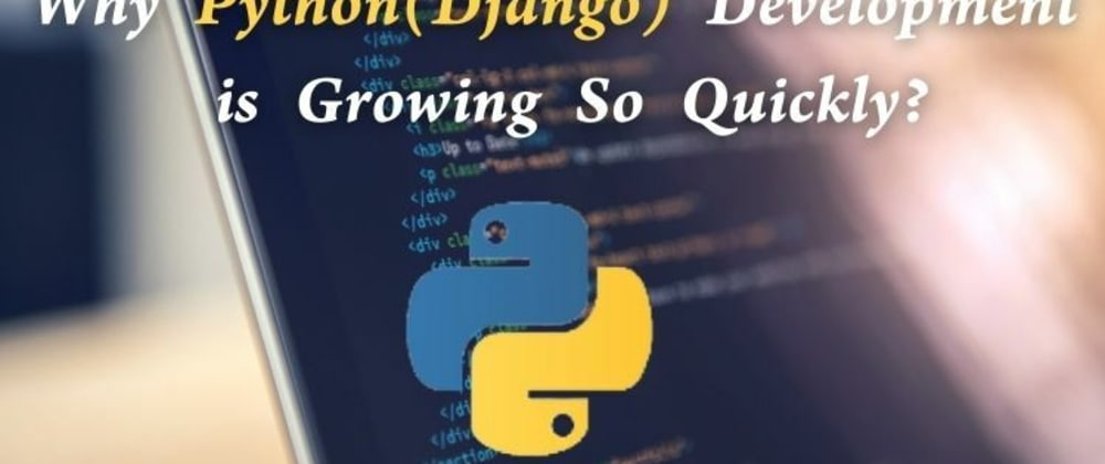Cover image for Why Python(Django) Development is Growing So Quickly?
