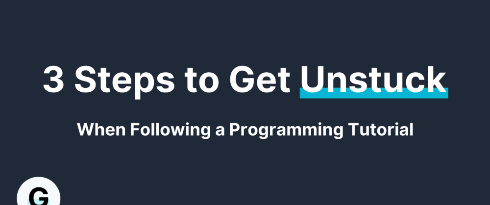 Cover image for 3 Steps to Get Unstuck When Following a Programming Tutorial
