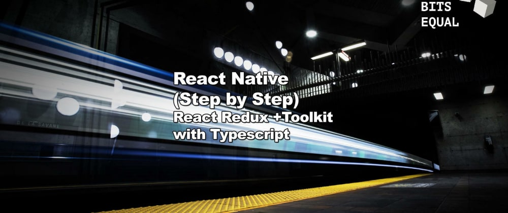 Cover image for SERIES: React Native (Step by Step) - React Redux + Toolkid with Typescript