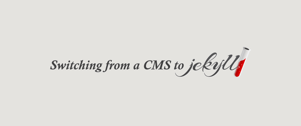 Cover image for Switching from a CMS to Jekyll