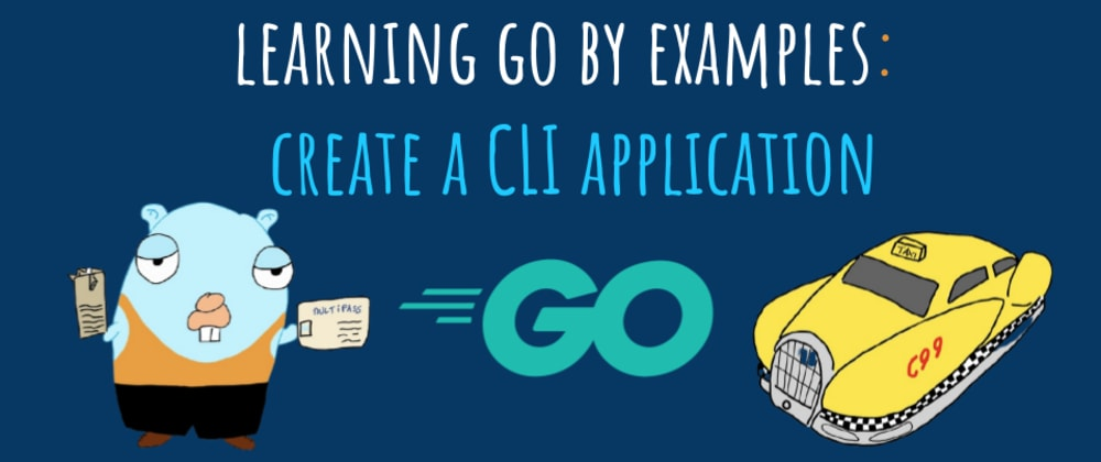 Cover image for Learning Go by examples: part 3 - Create a CLI app in Go