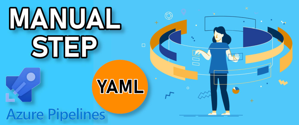 Cover image for The NEW Manual Validation Task for Azure DevOps YAML Pipelines Demystified