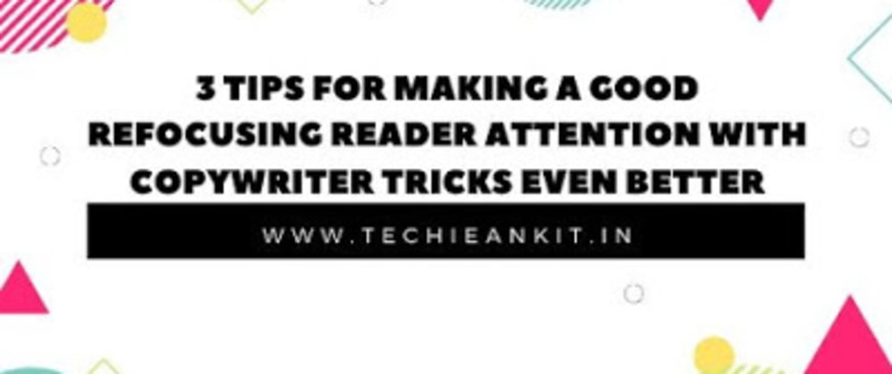 Cover image for 3 Tips for Making a Good Refocusing Reader Attention With Copywriter Tricks Even Better