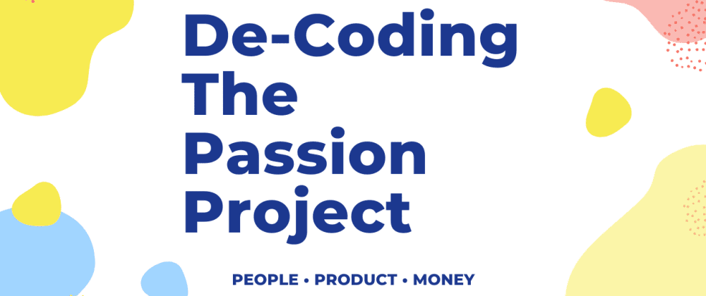Cover image for I'm writing a book: De-Coding The Passion Project 📘