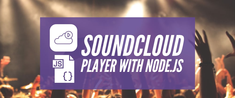 Cover image for Making a Node.js SoundCloud Music Player