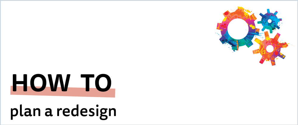 Cover image for How To Plan A Redesign