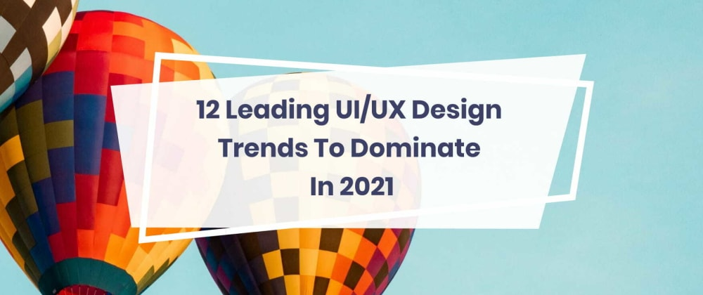 Cover image for 10 Major UI/UX Design Trends for 2021