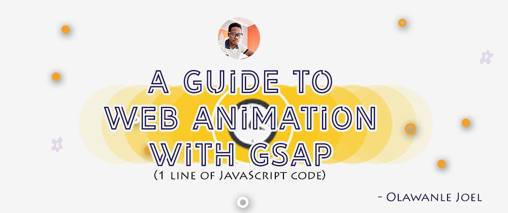 Cover image for A Guide to Web Animation with GSAP (1 line of JavaScript code) - Part 1