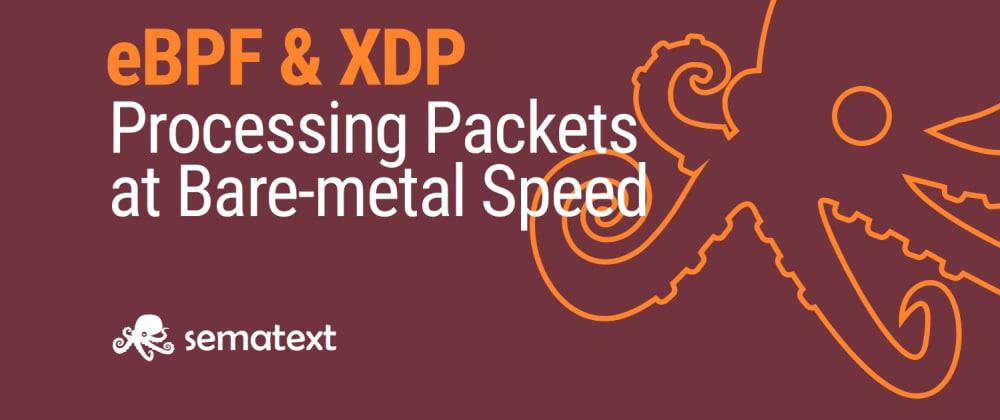 Cover image for eBPF and XDP for Processing Packets at Bare-metal Speed