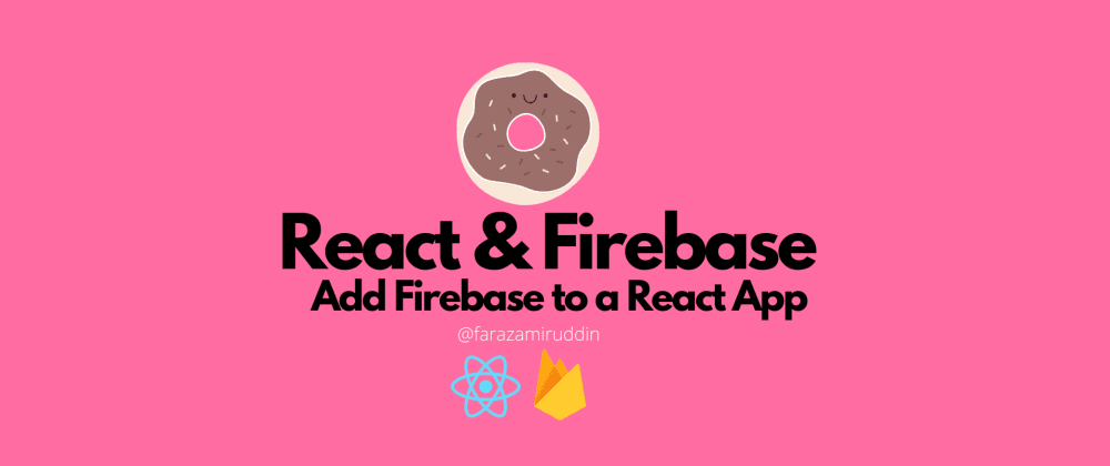 Cover image for React & Firebase: Add Firebase to a React App