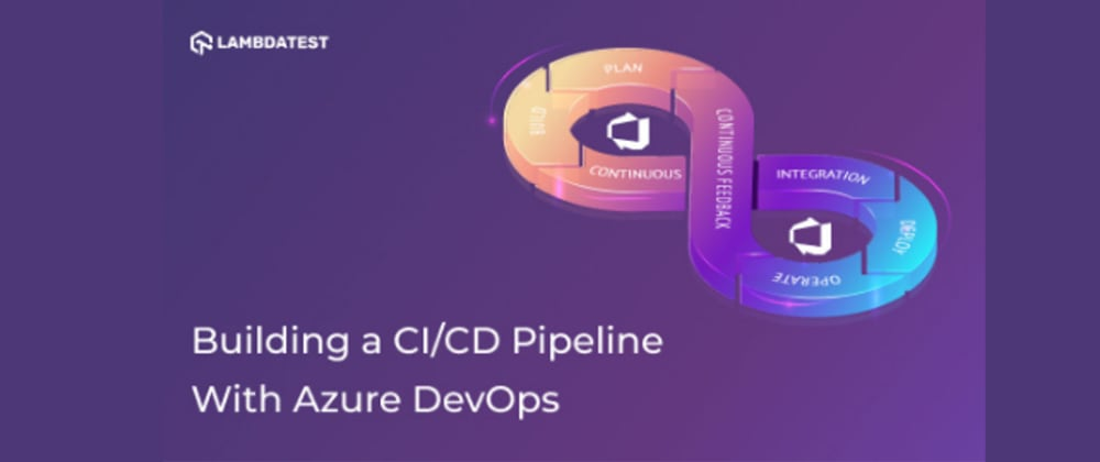Cover image for How To Build a CI/CD Pipeline In Azure DevOps ?
