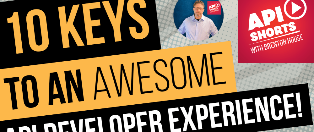 Cover image for 10 Keys to WINNING with an Awesome API Developer Experience!