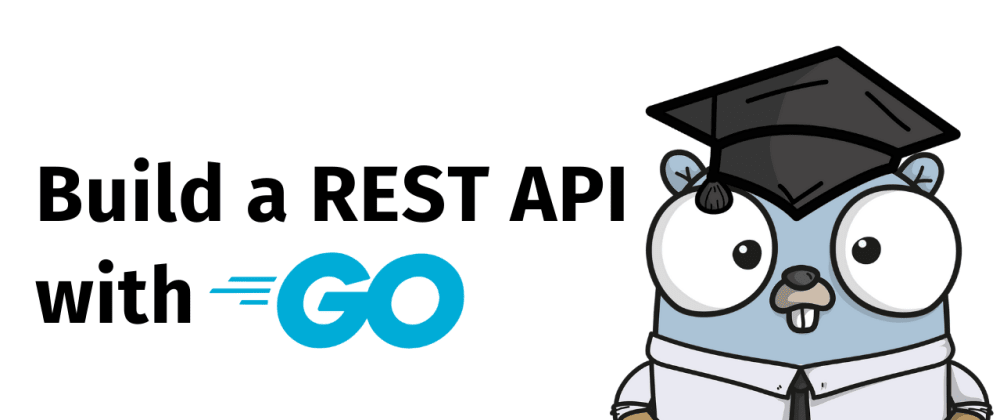 Cover image for Build a REST API with Go - For Beginners