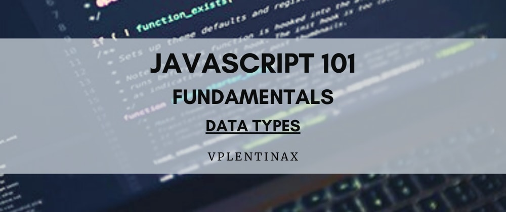 Cover image for JS 101 (2 - n) Data Types