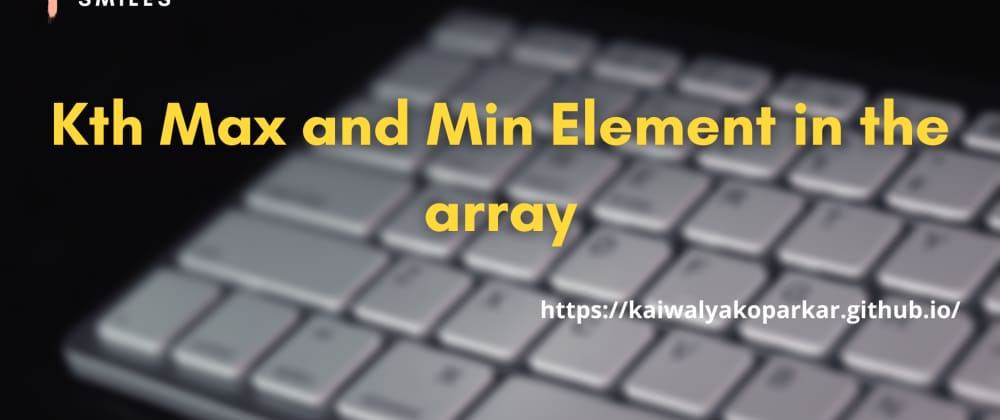 Cover image for 🏁Kth Max and Min Element in the array🏁