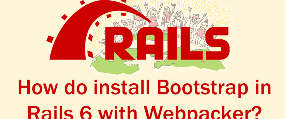 Cover image for How to install Bootstrap in Rails 6 (with Yarn and Webpacker)
