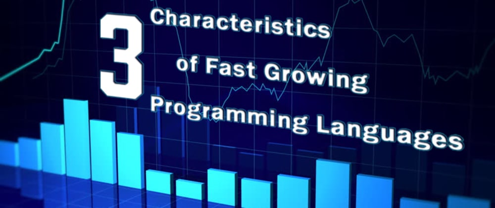 Cover image for 3 Characteristics of Fast Growing Programming Languages