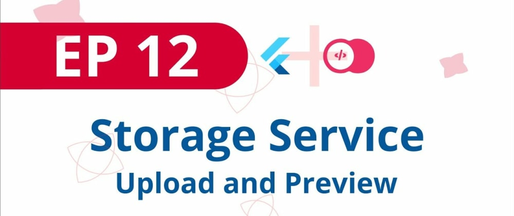 Cover image for Storage Service: Uploading and Previewing Files