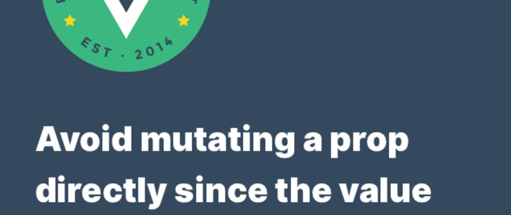 """Cover image for How to fix """"Avoid mutating a prop directly"""" in Vue"""