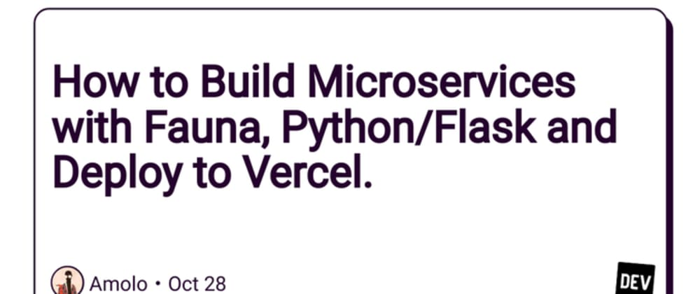 Cover image for How to Build Microservices with Fauna, Python/Flask and Deploy to Vercel.
