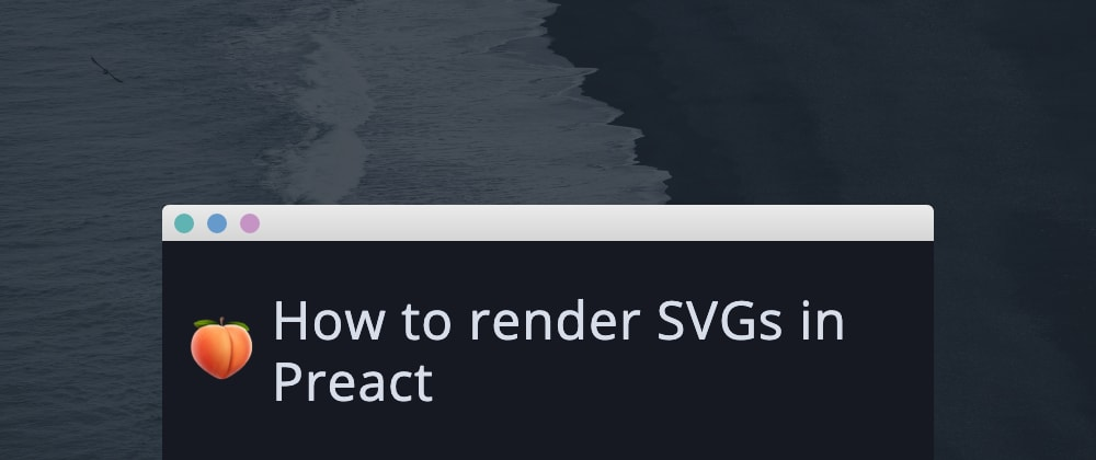 Cover image for How to render SVGs in Preact