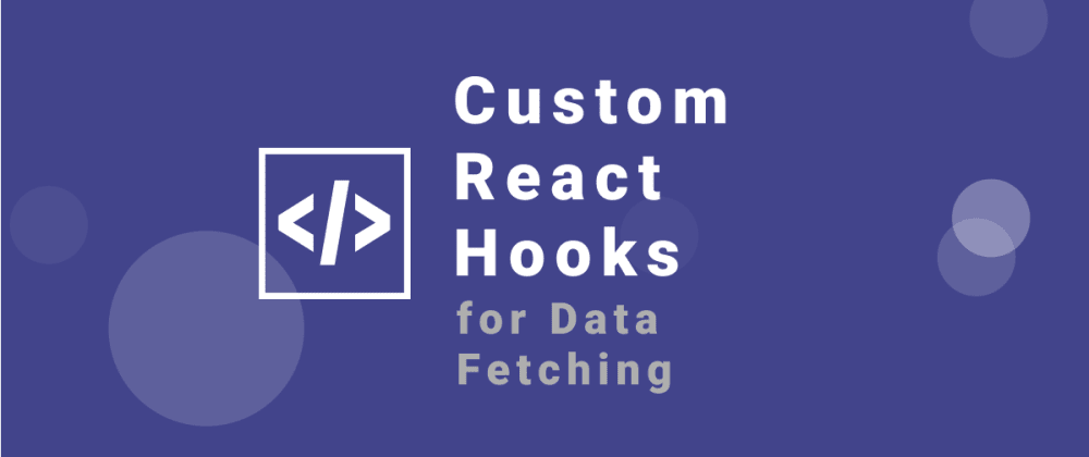 Cover image for Custom React Hooks Make Asynchronous Data Fetching Easy (er)