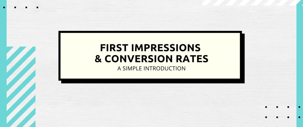 Cover image for First Impressions & Conversion Rates