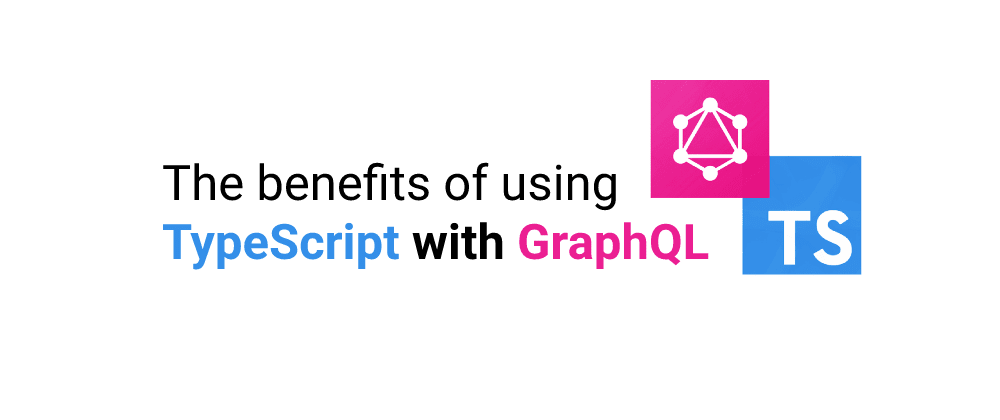 Cover image for A look at what using TypeScript with GraphQL can do for you