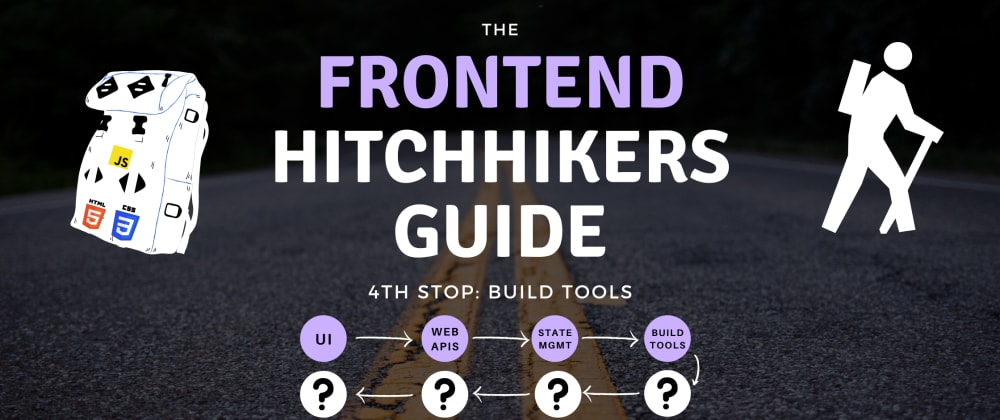 Cover image for The Frontend Hitchhiker's Guide: Build Tools