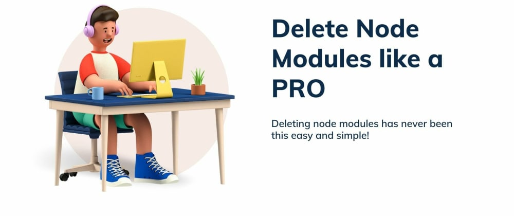 Cover image for Delete Node Modules like a PRO 😎