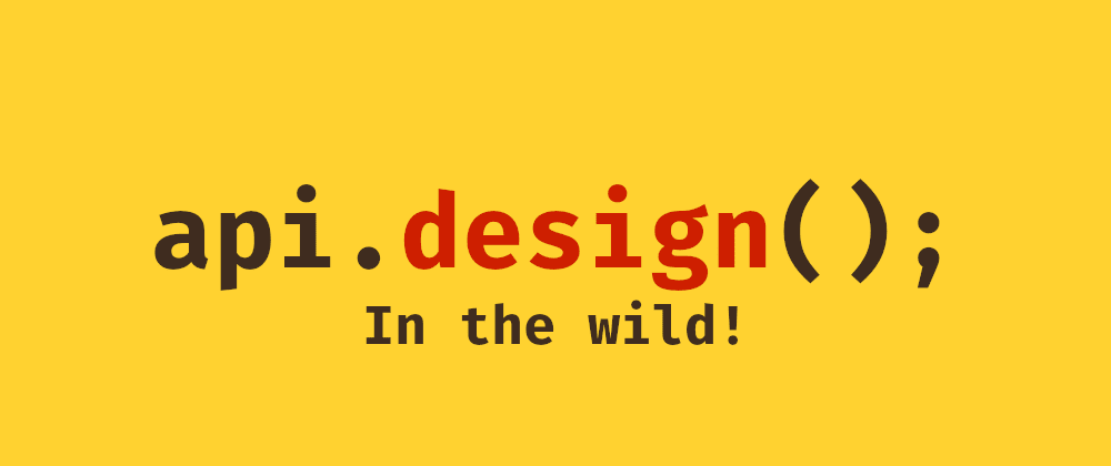 Cover image for API Design: In The Wild