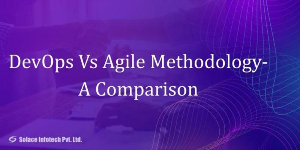 DevOps Vs Agile Methodology- A Comparison