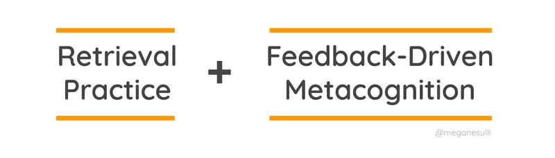 Retrieval Practice + Feedback-Driven Metacognition