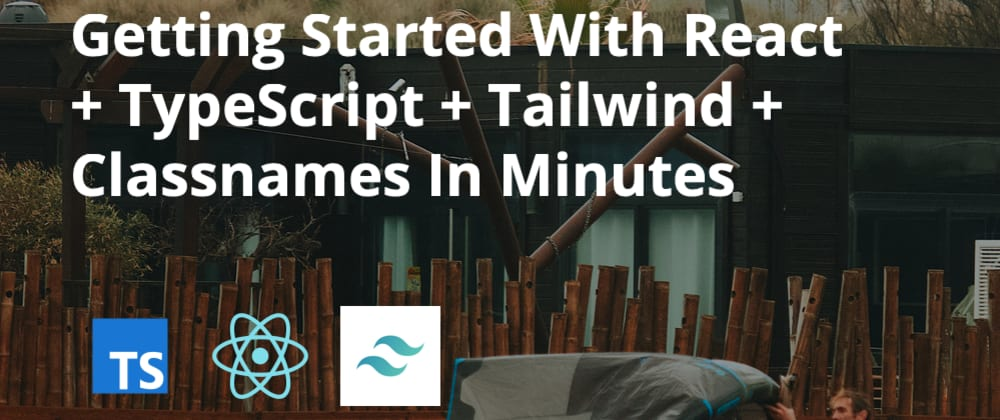 Cover image for Getting Started With React + TypeScript + Tailwind + Classnames In Minutes