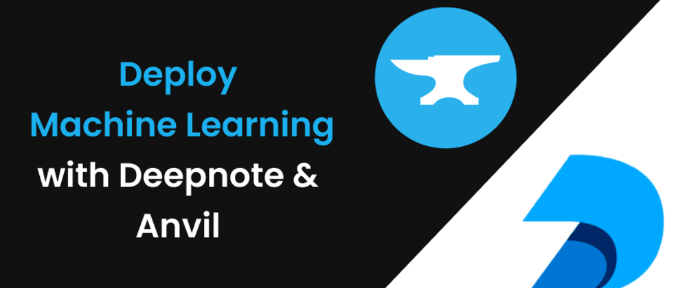 Cover image for Deploy a Machine Learning Model as a Web App with Anvil and Deepnote