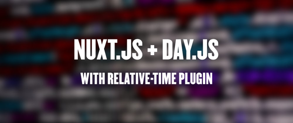 Cover image for Day.js with RelativeTime in Nuxt.js