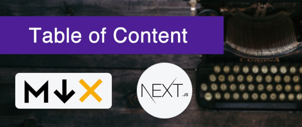 Cover image for Table of Content for MDX with Next.js