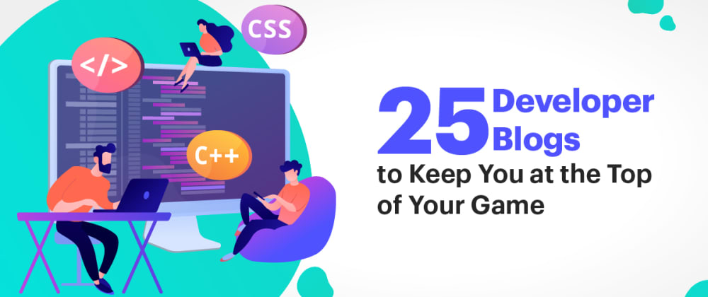 Cover image for 25 Developer Blogs to Keep You at the Top of Your Game