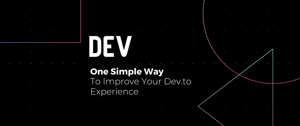 Cover image for One Simple Way To Improve Your Dev.to Experience
