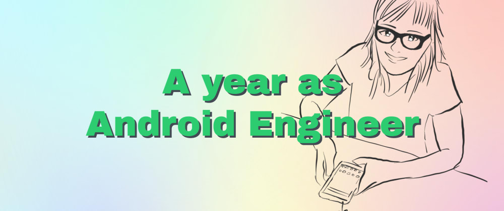 Cover image for A year as Android Engineer