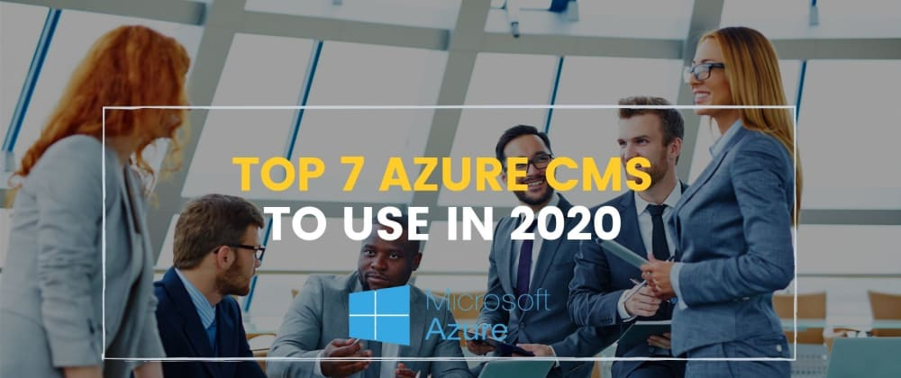 Cover image for Top 7 Azure CMSs in 2020
