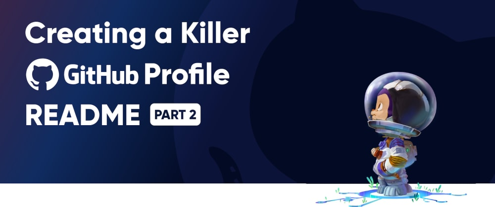 Cover image for Creating a Killer GitHub Profile README Part 2