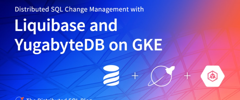 Cover image for Distributed SQL Change Management with Liquibase and YugabyteDB on GKE