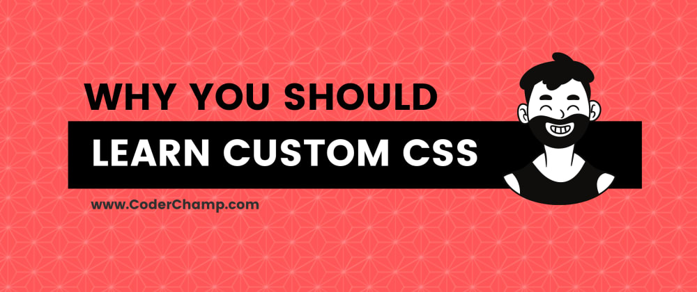 Cover image for Why you should learn Custom CSS?