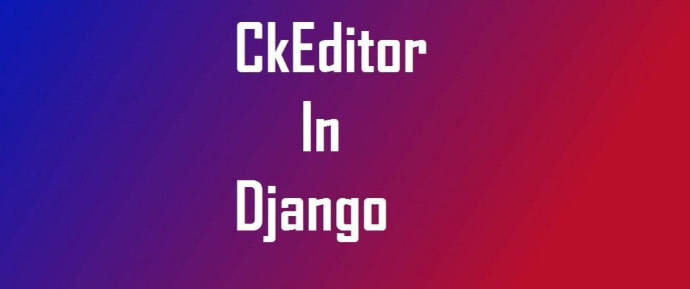 Cover image for How to use CkEditor in Django?