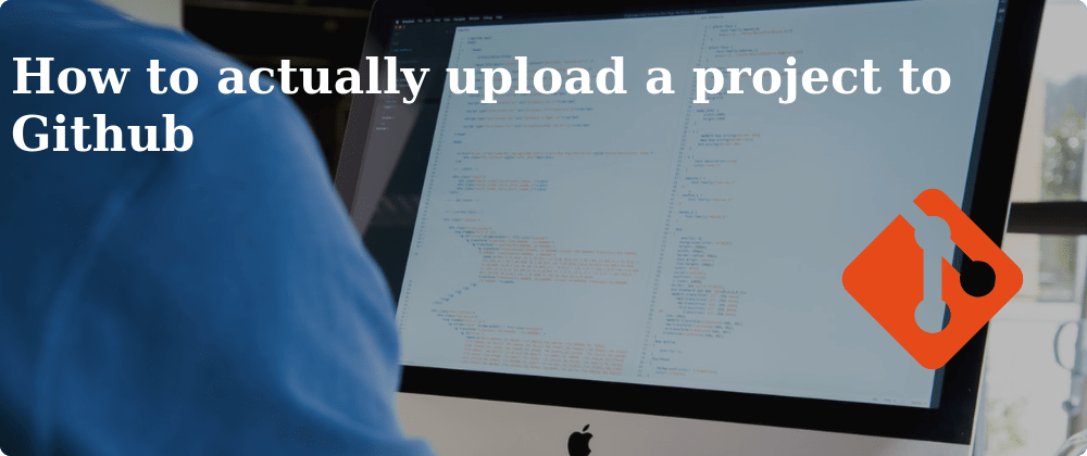 Cover image for How to actually upload a project to Github