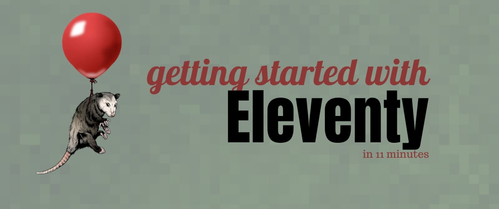 Cover image for Getting started with Eleventy in 11 minutes