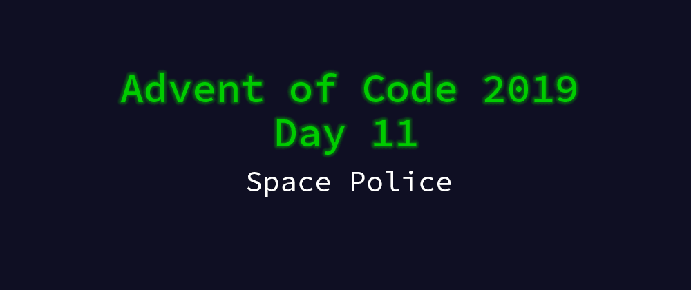 Cover image for Advent of Code 2019 Solution Megathread - Day 11: Space Police